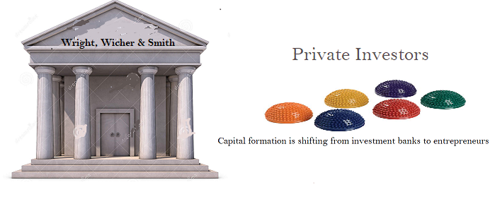 Capital formation is shifting from investment banks to entrepreneurs