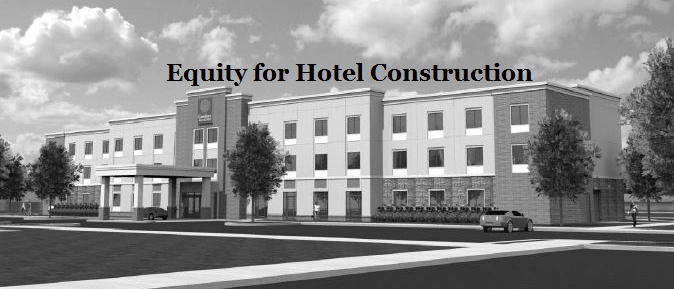 Equity for Hotel Construction